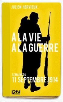 À la vie, à la guerre - 11 septembre 1914-Julien Hervieux