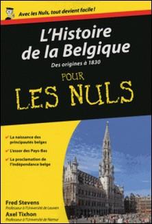 L'Histoire de la Belgique pour les Nuls - Des origines à 1830-Fred Stevens , Axel Tixhon