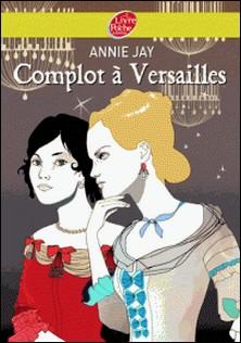 Complot à Versailles-Annie Jay
