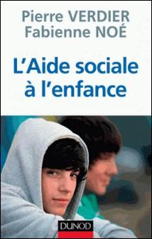 L'aide sociale à l'enfance-Pierre Verdier , Fabienne Noé