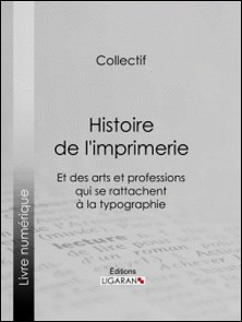 Histoire de l'imprimerie et des arts et professions qui se rattachent à la typographie.-Ligaran , Bibliophile Jacob , Edouard Fournier , Ferdinand Seré