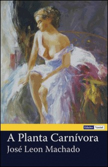 A Planta Carnívora-José Leon Machado
