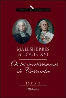Malesherbes à Louis XVI ou les avertissements de Cassandre - Mémoires inédits (1787-1788)-Malesherbes