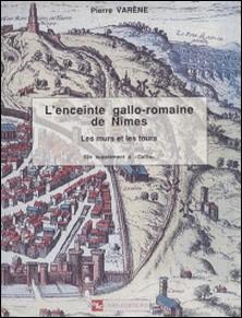 L'enceinte gallo-romaine de Nîmes : les murs et les tours-Pierre Varène