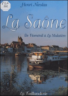 LA SAONE. De Vioménil à La Mulatière-Henri Nicolas