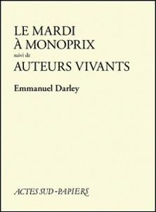 Le Mardi à Monoprix suivi de Auteurs vivants-Emmanuel Darley