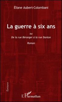 La guerre à six ans - De la rue Béranger à la rue Danton-Eliane Aubert-Colombani