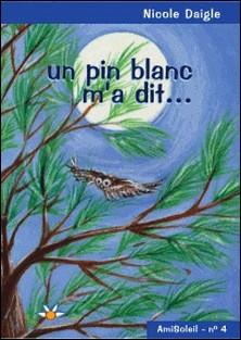 Un pin blanc m'a dit...-Nicole Daigle