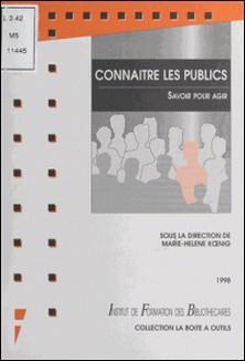 CONNAITRE LES PUBLICS. Savoir pour agir-Marie-Hélène Koenig , Collectif