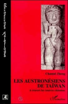 Les Austronésiens de Taïwan - A travers les sources chinoises-Chantal Zheng