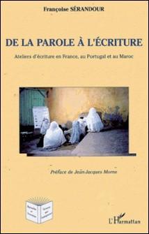 De la parole à l'écriture - Ateliers d'écriture en France, au Portugal et au Maroc-Françoise Sérandour , Jean-Jacques Morne