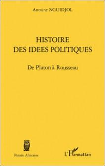 Histoire des idées politiques - De Platon à Rousseau-Antoine Nguidjol