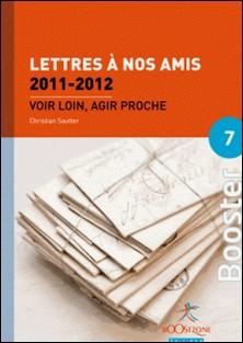 Lettres à nos amis 2011-2012 (Volume 6) - Voir loin, agir proche-Christian Sautter