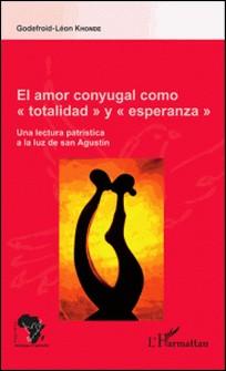 El amor conyugal como totalidad y esperanza - Une lectura patristica a la luz de San Agustín-Godefroid-Léon Khonde