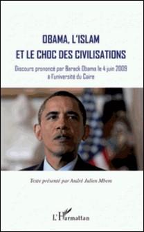 Obama, l'islam et le choc des civilisations - Discours prononcé le 4 juin 2009 à l'université du Caire-André Julien Mbem