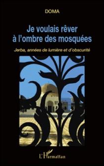 Je voulais rêver à l'ombre des mosquées - Jerba, années de lumière et d'obscurité-Doma