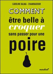 Comment être belle à croquer sans passer pour une poire-Caroline Balma-Chaminadour