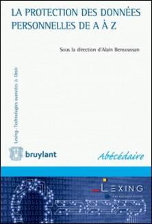 La protection des données personnelles de A à Z-Alain Bensoussan