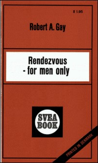 Rendezvous For Men Only-Robert A. Gay