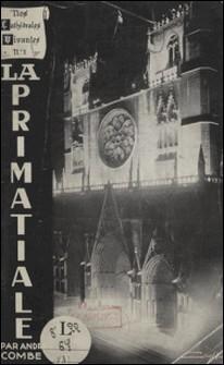 La primatiale-André Combe , A. Matray , Joannès Nandron