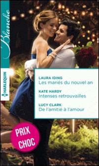 Les mariés du nouvel an - Intenses retrouvailles - De l'amitié à l'amour-Laura Iding , Kate Hardy , Lucy Clark