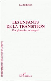 Les enfants de la transition - Une génération en danger ?-Luc Ndjodo
