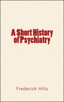 A Short History of Psychiatry-Frederick Lyman Hills