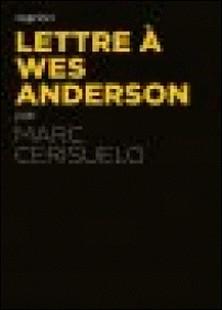 Lettre à Wes Anderson-Marc Cerisuelo