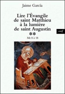 Lire l'Évangile de saint Matthieu à la lumière de saint Augustin - Mt 8 à 18-auteur