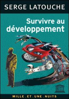 Survivre au développement - De la décolonisation de l'imaginaire économique à la construction d'une société alternative-Serge Latouche