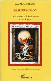Résurrection - Une annonce à Madagascar et au Japon-Jean-Marie Estrade