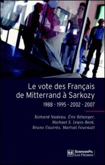 Le vote des Français de Mitterrand à Sarkozy - 1988-1995-2002-2007-Richard Nadeau , Eric Bélanger , Michael Lewis-Beck , Bruno Cautrès , Martial Foucault