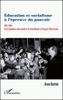 Education et socialisme à l'épreuve du pouvoir (1981-1995) - Correspondance buissonnière de Jean Battut et François Mitterrand-Jean Battut