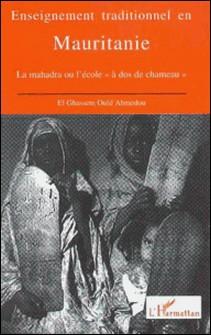 Enseignement traditionnel en Mauritanie - La Mahadra ou l'école à dos de chameau-El-Ghassem-Ould Ahmedou
