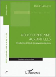 Néocolonialisme aux Antilles - Introduction à l'étude des pays sans couleurs-Dimitri Lasserre