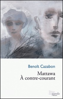 Mattawa. À contre-courant-Benoît Cazabon