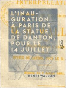 L'Inauguration à Paris de la statue de Danton, pour le 14 juillet - Interpellation adressée au ministre de l'Intérieur par M. H. Wallon (séance du 7 juillet 1891)-Henri Wallon