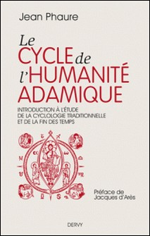 Le cycle de l'humanité adamique - Introduction à l'étude de la cyclologie traditionnelle et de la fin des temps-Jean Phaure