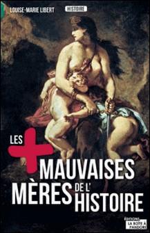 Les plus mauvaises mères de l'Histoire - Légendes, crimes et vérités-Louise-Marie Libert , La Boîte à Pandore