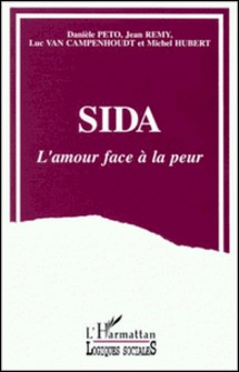 Sida, l'amour face à la peur - Modes d'adaptation au risque du sida dans les relations hétérosexuelles-Danièle Peto , Jean Rémy , Luc Van Campenhoudt , Michel Hubert