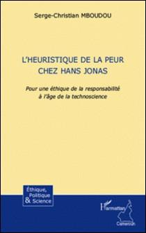 L'heuristique de la peur chez Hans Jonas - Pour une éthique de la responsabilité à l'âge de la technoscience-Serge-Christian Mboudou