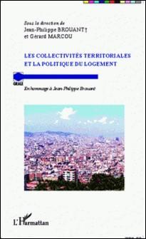 Les collectivités territoriales et la politique du logement - En hommage à Jean-Philippe Brouant-Jean-Philippe Brouant