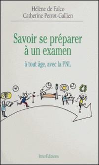 Savoir se préparer à un examen - À tout âge, avec la PNL-Catherine Perrot-Gallien , Hélène de Falco