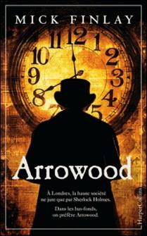 Arrowood - À Londres, la haute société ne jure que par Sherlock Holmes. Dans les bas-fonds, on préfère Arrowood-Mick Finlay