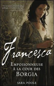Francesca, Empoisonneuse à la cour des Borgia-Sara Poole
