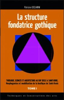 Structure fondatrice gothique - Théologie sciences et architecture au XIIIe siècle à Saint-Denis-Patrizio Ceccarini