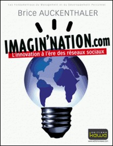Imagin'Nation.com - L'innovation à l'ère des réseaux sociaux-Brice Auckenthaler