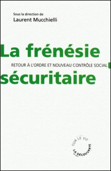 La frénésie sécuritaire - Retour à l'ordre et nouveau contrôle social-Laurent Mucchielli