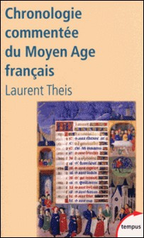 Chronologie commentée du Moyen Age français - De Clovis à Louis XI (486-1483)-Laurent Theis