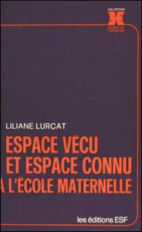 Espace vécu et espace connu à l'école maternelle-Liliane Lurçat
